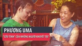 Phương Uma: Cứu tinh của người khuyết tật
